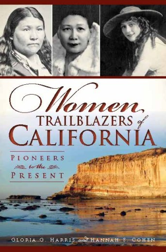 Women Trailblazers of California: Pioneers to the Present by Gloria G. Harris & Hannah S. Cohen
