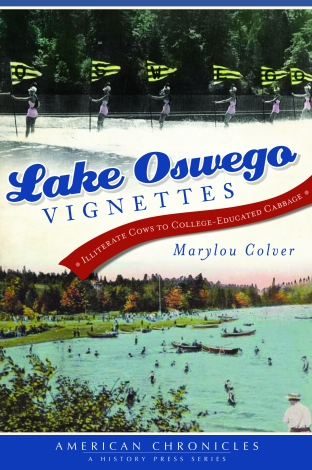 Lake Oswego Vignettes: Illiterate Cows to College-Educated Cabbage by Marylou Colver
