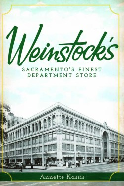 Weinstock's: Sacramento's Finest Department Store by Annette Kassis