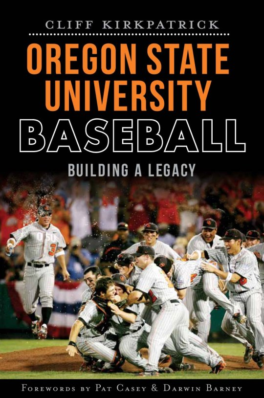 Oregon State University Baseball: Building a Legacy by Cliff Kirkpatrick