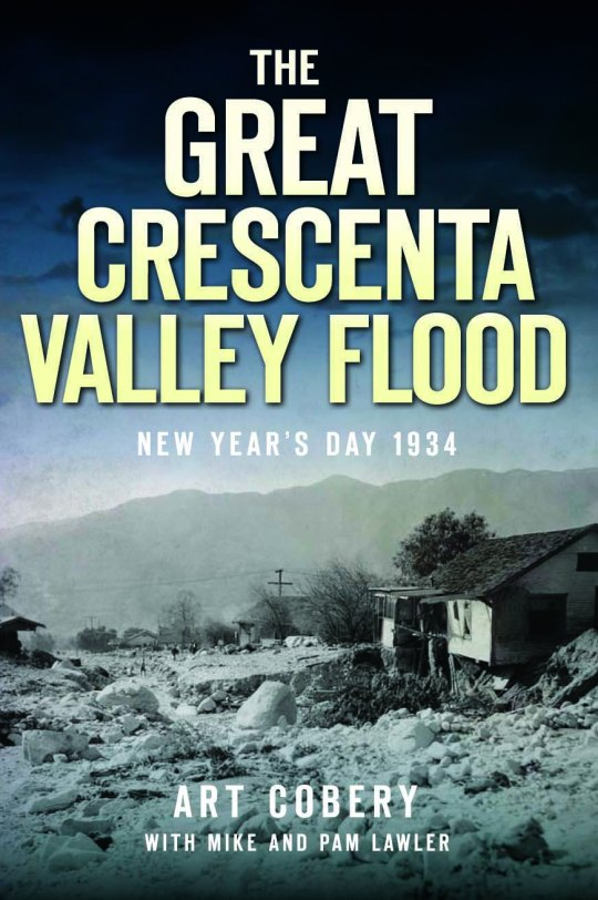 The Great Crescenta Valley Flood: New Year's Day 1934 by Art Cobery with Mike and Pam Lawler