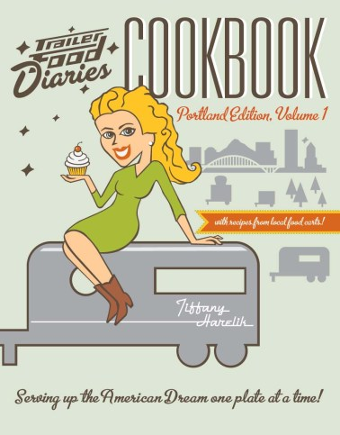 Trailer Food Diaries Cookbook: Portland Edition, Volume One by Tiffany Harelik
