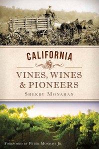 California Vines, Wines & Pioneers by Sherry Monahan