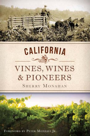 California Vines, Wines & Pioneers by Sherry Monahan