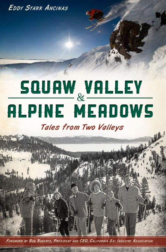 Squaw Valley & Alpine Meadows: Tales from Two Valleys by Eddy Ancinas