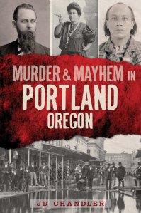 Murder & Mayhem in Portland, Oregon by JD Chandler