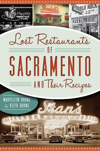 Lost Restaurants of Sacramento & Their Recipes by Maryellen Burns & Keith Burns