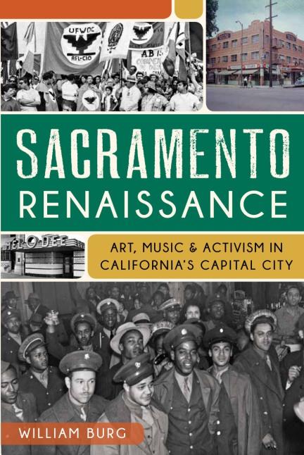 Sacramento Renaissance: Art, Music & Activism in California's Capital City by William Burg