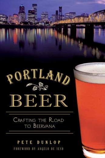 Portland Beer: Crafting the Road to Beervana by Pete Dunlop