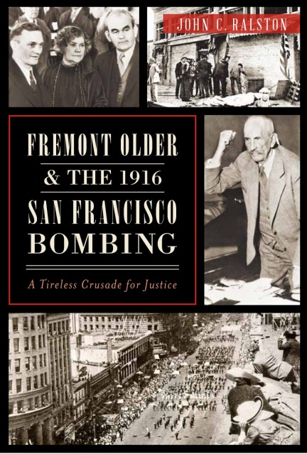Fremont Older & The 1916 San Francisco Bombing by John C. Ralston