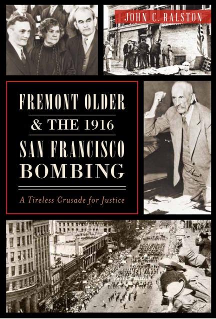 Fremont Older & The 1916 San Francisco Bombing by John C. Ralston
