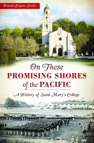 On these Promising Shores of the Pacific: A History of Saint Mary's College by Ronald Eugene Isetti
